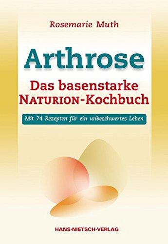 Arthrose: Das basenstarke NATURION-Kochbuch