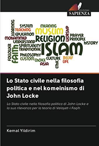 Lo Stato civile nella filosofia politica e nel komeinismo di John Locke: Lo Stato civile nella filosofia politica di John Locke e la sua rilevanza per la teoria di Velayet-i Faqih