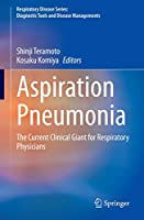 Aspiration Pneumonia: The Current Clinical Giant for Respiratory Physicians (Respiratory Disease Series: Diagnostic Tools and Disease Managements)