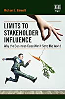 Limits to Stakeholder Influence: Why the Business Case Won't Save the World