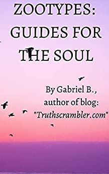 Zootypes: Guides For The Soul: A study in occult symbolism and etymology by [Gabriel B.]
