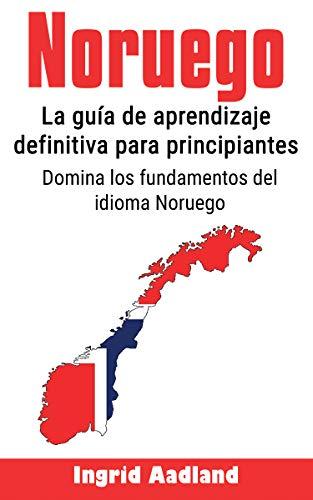 Noruego: La guía de aprendizaje definitiva para principiantes: Domina los fundamentos del idioma Noruego (Aprende noruego, idioma noruego, noruego para principiantes) (Spanish Edition)