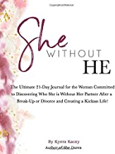 She Without He: The Ultimate 21-Day Journal for the Woman Committed to Discovering Who She is Without Her Partner After a Break-up or Divorce and Creating a Kickass Life!
