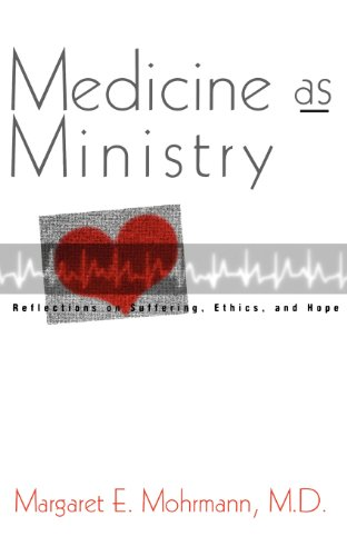 Medicine as Ministry: Reflections on Suffering, Ethics, and Hope