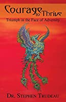 Courage To Thrive: Triumph in the Face of Adversity