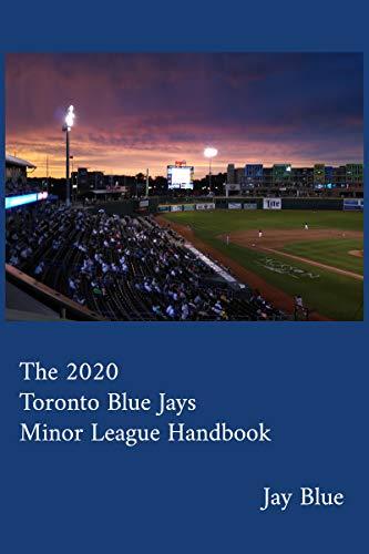 The 2020 Toronto Blue Jays Minor League Handbook (The Toronto Blue Jays Minor League Handbook 7) (English Edition)