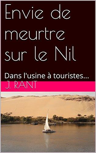 Couverture du livre Envie de meurtre sur le Nil: Dans l'usine à touristes...
