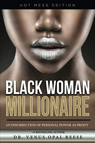Black Woman Millionaire - Hot Mess Edition: An Insurrection of Personal Power as Profit