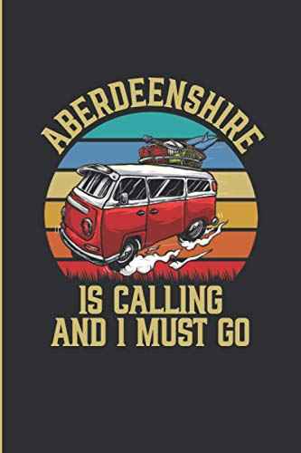 Aberdeenshire is Calling and I Must Go: 6''x9'' Lined Writing Notebook Journal,...