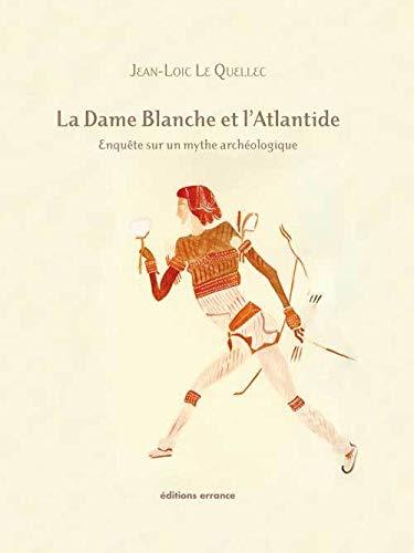 La Dame Blanche et l'Atlantide : Ophir et le Grand Zimbabwe - Enquête sur un mythe archéologique