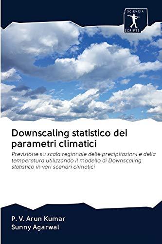 Downscaling statistico dei parametri climatici: Previsione su scala regionale delle precipitazioni e della temperatura utilizzando il modello di Downscaling statistico in vari scenari climatici