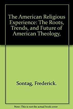 Hardcover The American Religious Experience: The Roots, Trends, and Future of American Theology, Book
