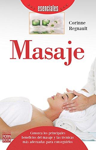 Masaje: Conozca los principales beneficios del masaje y las técnicas más adecuadas para conseguirlos (Esenciales)