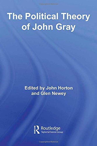 The Political Theory of John Gray (RIPE Series in Global Political Economy)