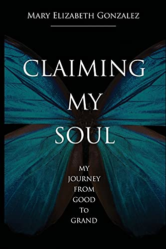 Claiming My Soul: My Journey From Good To Grand