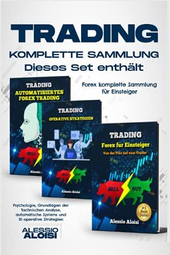 Trading: Forex komplette Sammlung für Einsteiger, Psychologie, Grundlagen der Technischen Analyse, automatische Systems und 10 operative Strategien