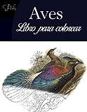 Aves libro para colorear: Un libro para colorear para adultos con hermosos pájaros para adultos