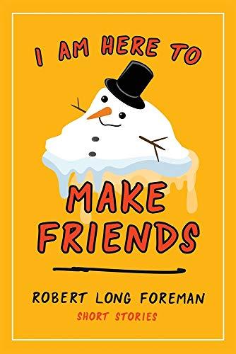 I Am Here to Make Friends