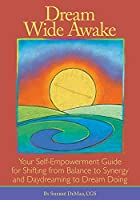 Dream Wide Awake: Your Self-Empowerment Guide for Shifting from Balance to Synergy and Daydreaming to Dream Doing