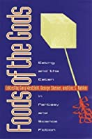 Foods of the Gods: Eating and the Eaten in Fantasy and Science Fiction (Proceedings of the J. Lloyd Eaton Conference on Science Fict)