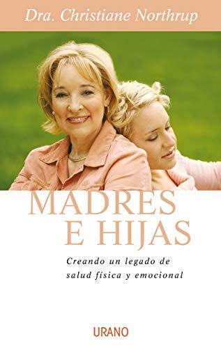 Madres e hijas: Sabiduria Para una Relacion Que Dura Toda la Vida (Crecimiento personal)