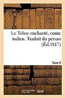 Le Trône Enchanté, Conte Indien. Traduit Du Persan. Tome 2