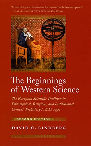 The Beginnings of Western Science: The European Scientific Tradition in Philosophical, Religious, and Institutional...