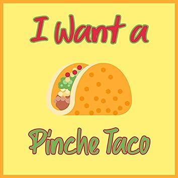 I Want a Pinche Taco