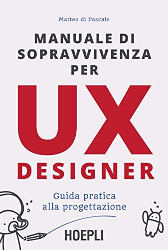 Manuale di sopravvivenza per UX designer. Guida pratica alla progettazione