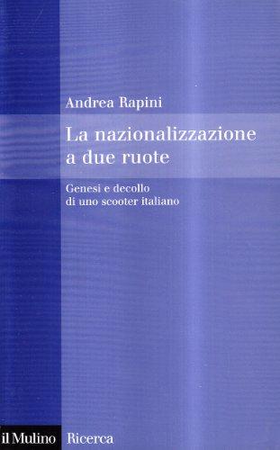 La nazionalizzazione a due ruote. Genesi e decollo di uno scooter italiano (Il Mulino/Ricerca)