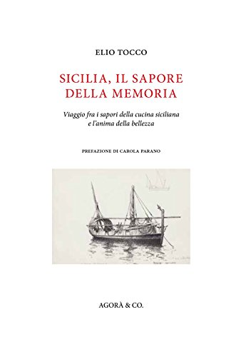 Sicilia, il sapore della memoria. Viaggio fra i sapori della cucina siciliana e l'anima della bellezza