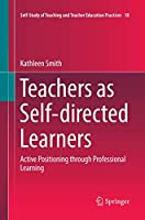 Teachers as Self-directed Learners: Active Positioning through Professional Learning (Self-Study of Teaching and Teacher Education Practices)