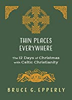 Thin Places Everywhere: The 12 Days of Christmas with Celtic Christianity