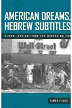 [(American Dreams, Hebrew Subtitles: The Receiving End of Globalization)] [Author: Tamar Liebes] published on (July, 2003)