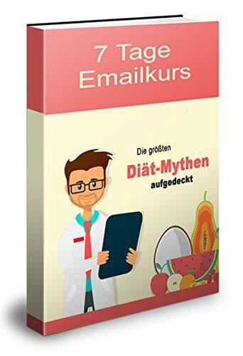 7 Tage Emailkurs Die grössten Diät Mythen: Bilden Sie jetzt eine massive email-Liste in Rekord-Zeit!