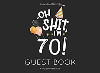 Oh Shit. I'm 70 Guest Book: Black and White Guest Book for 70th Birthday Party. Fun gift for someone's birthday, original present for a friend or a family member