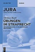 Uebungen Im Strafrecht: Fuer Grundstudium, Zwischenpruefung Und Examen (De Gruyter Studium)