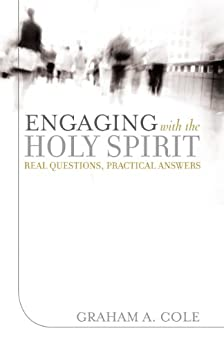 Engaging with the Holy Spirit: Real Questions, Practical Answers by [Graham A. Cole, David Peterson]