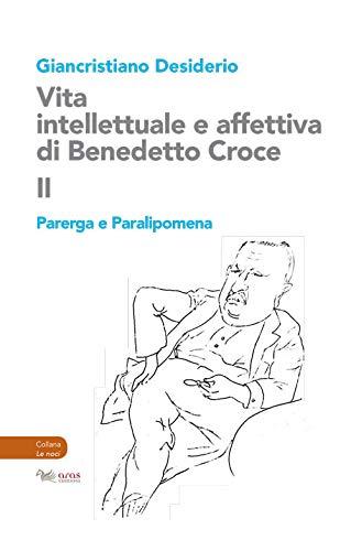 Vita intellettuale e affettiva di Benedetto Croce. Parerga e Paralipomena (Vol. 2)