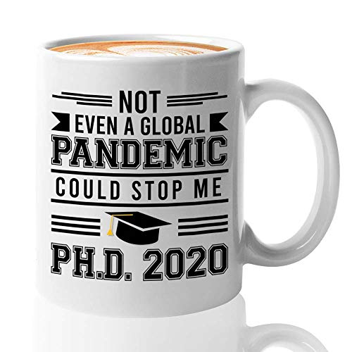 Graduation Coffee Mug 11oz - Not Even a Global Pandemic Could Stop Me PhD 2020 - Funny PhD Grad 2020 for Medical Student Nurse Student