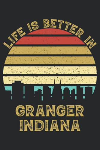 Life Is Better In Granger Indiana: 6x9 Lined Notebook, Journal, or Diary Gift - 120 Pages