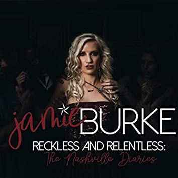 Reckless and Relentless: The Nashville Diaries