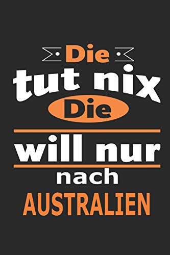 Die tut nix Die will nur nach Australien: Notizbuch mit 110 Seiten, ebenfalls Nutzung als Dekoration in Form eines Schild bzw. Poster möglich