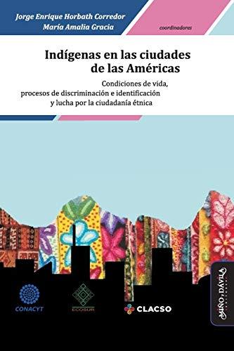 indígenas En Las Ciudades De Las Américas: Condiciones de vida, procesos de discriminación e identificación y lucha por la ciudadanía étnica