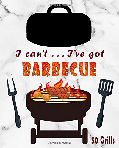 I can't I've got Barbecue - 50 Grills: Fillable logbook to record all your BBQ events | With checklists and charts to fill in ... |