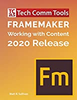 FrameMaker - Working with Content (2020 Release): Updated for 2020 Release (8.5x11)