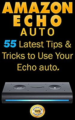 Amazon Echo Auto: 55 Latest Tips & Tricks to Use Your Echo Auto by