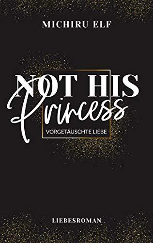 Not His Princess: Vorgetäuschte Liebe