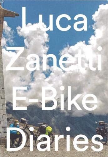E-Bike Diaries: 11'150 km on an Electric Bicycle through Chile, Argentina, Bolivia, Peru, Ecuador and Colombia