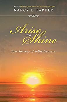 Arise and Shine: Your Journey of Self-Discovery by [Nancy L. Parker]